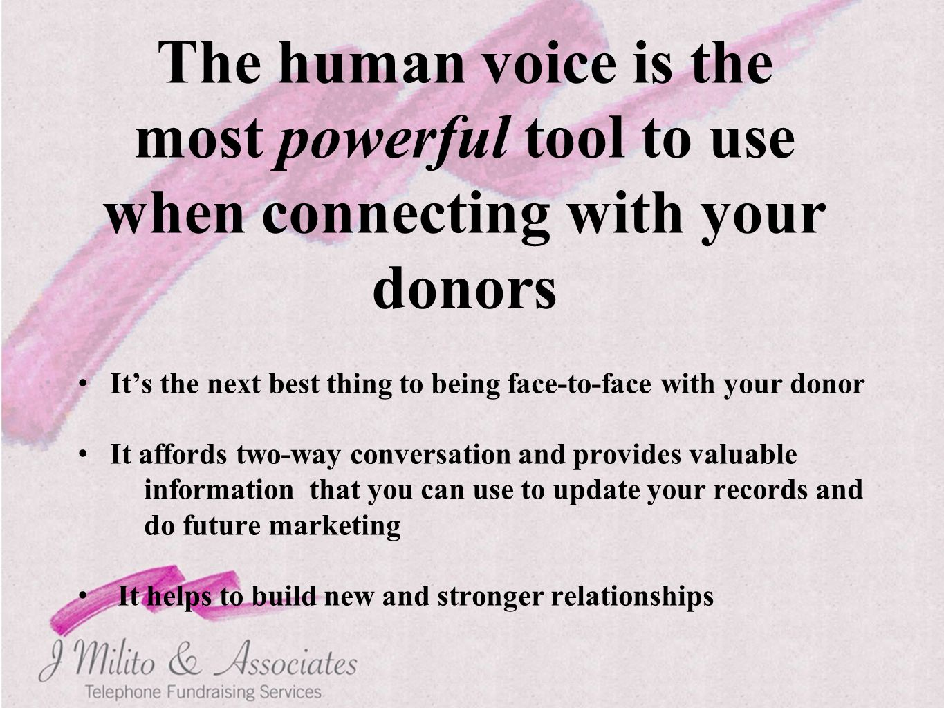 The human voice is the most powerful tool to use when connecting with your donors It's the next best thing to being face-to-face with your donor It af
