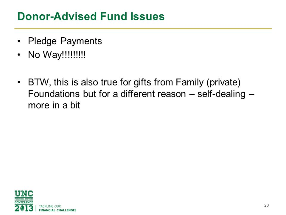 Donor-Advised Fund Issues Pledge Payments No Way!!!!!!!!! BTW, this is also true for gifts from Family (private) Foundations but for a different reaso