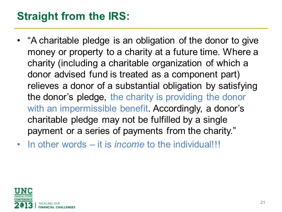 "Straight from the IRS: ""A charitable pledge is an obligation of the donor to give money or property to a charity at a future time. Where a charity (in"