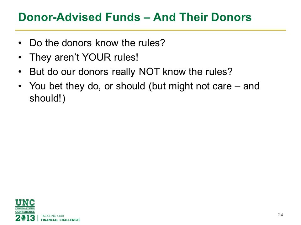 Donor-Advised Funds – And Their Donors Do the donors know the rules? They aren't YOUR rules! But do our donors really NOT know the rules? You bet they