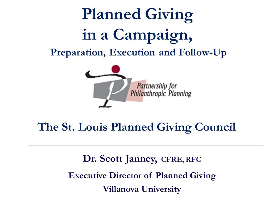 Dr. Scott Janney, CFRE, RFC Executive Director of Planned Giving Villanova University The St.