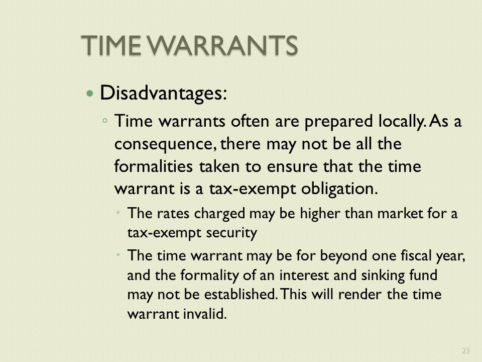 TIME WARRANTS Disadvantages: ◦ Time warrants often are prepared locally.