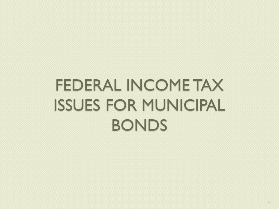 FEDERAL INCOME TAX ISSUES FOR MUNICIPAL BONDS 31