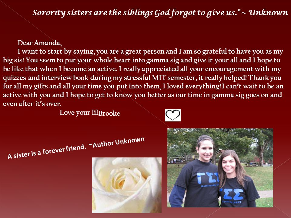 Dear Amanda, I want to start by saying, you are a great person and I am so grateful to have you as my big sis! You seem to put your whole heart into g