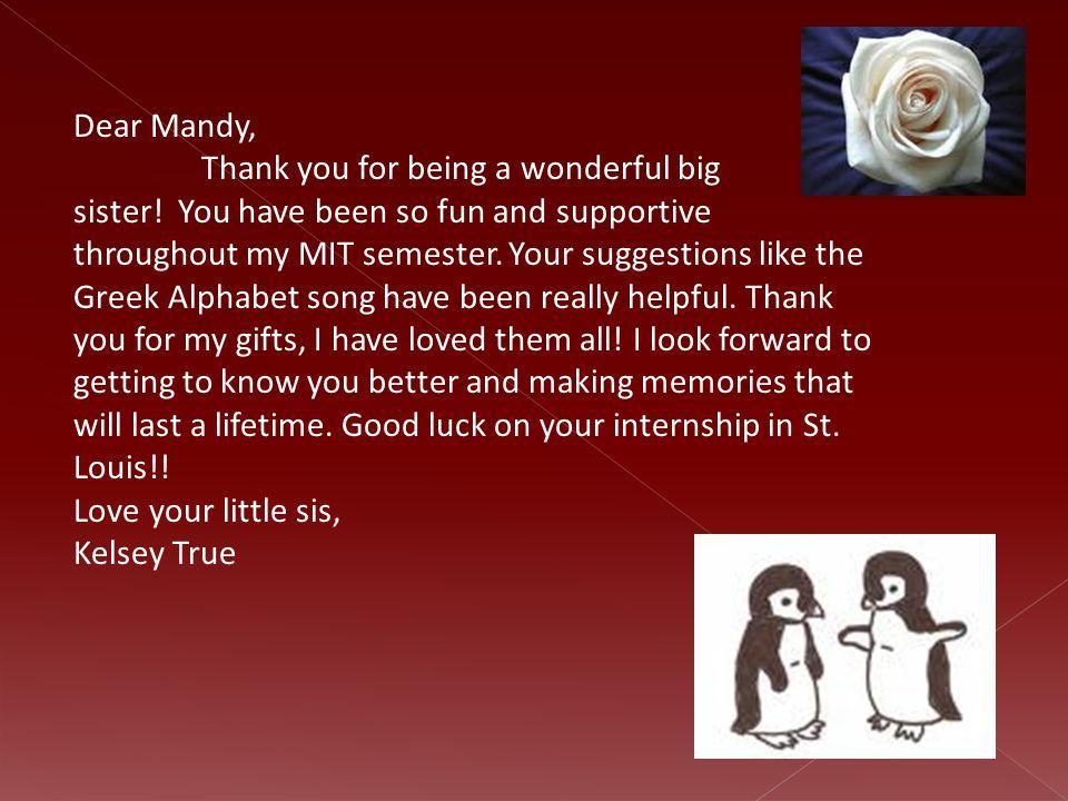 Dear Mandy, Thank you for being a wonderful big sister.