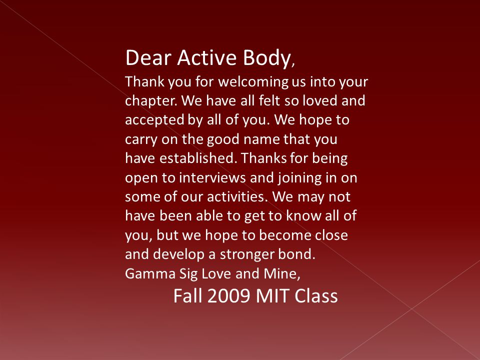 Dear Active Body, Thank you for welcoming us into your chapter. We have all felt so loved and accepted by all of you. We hope to carry on the good nam