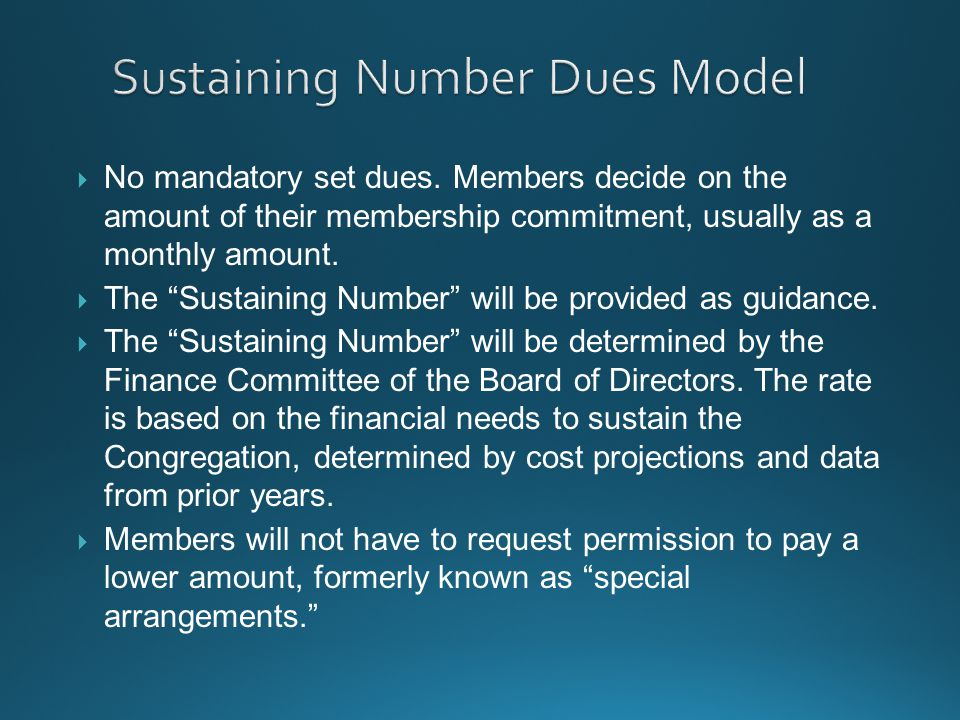 """ No mandatory set dues. Members decide on the amount of their membership commitment, usually as a monthly amount.  The """"Sustaining Number"""" will be p"""