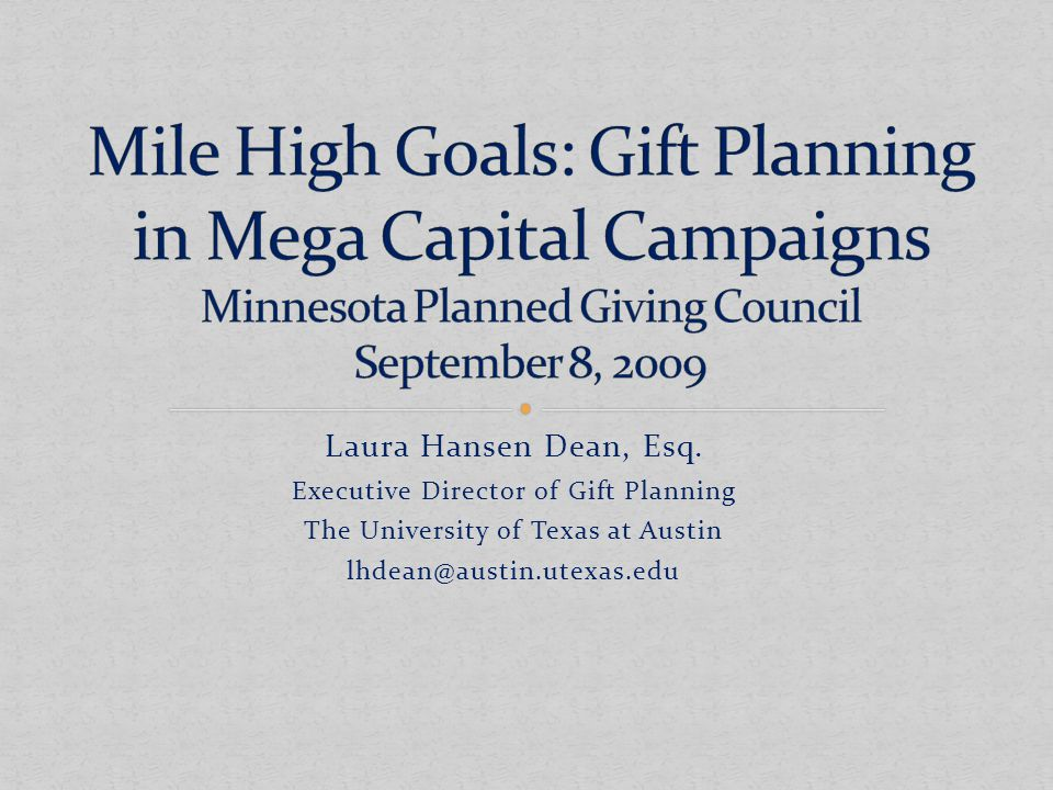 Integration of Gift Planning into campaign Set percentage of goal expected from GP PGO's on speed dial for every major gift officer Training opportunities for staff and volunteers Builds culture of philanthropy goal