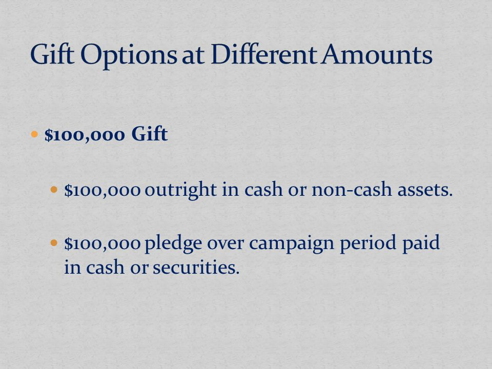 $100,000 Gift $100,000 outright in cash or non-cash assets.