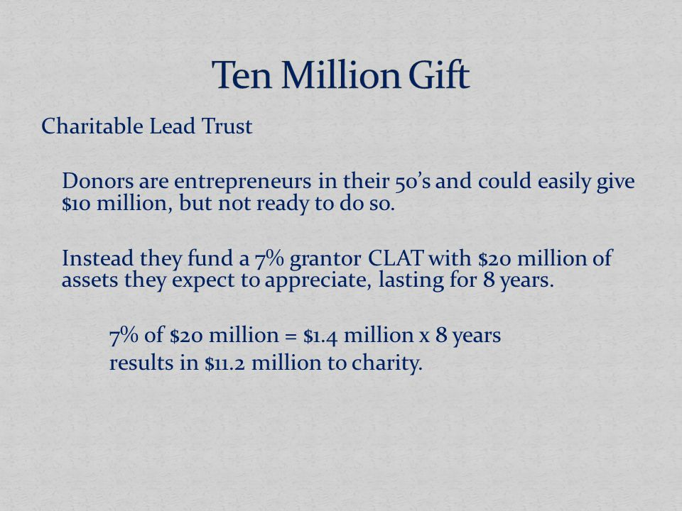 Charitable Lead Trust Donors are entrepreneurs in their 50's and could easily give $10 million, but not ready to do so.