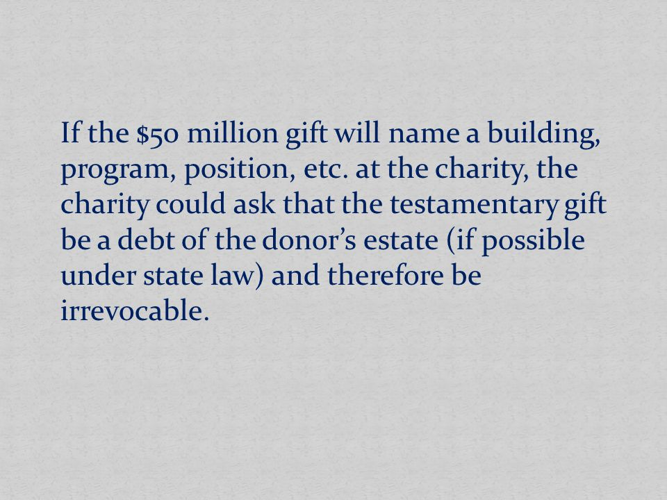 If the $50 million gift will name a building, program, position, etc.