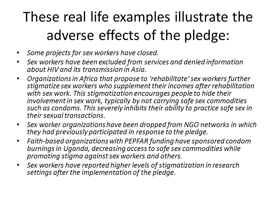 These real life examples illustrate the adverse effects of the pledge: Some projects for sex workers have closed.