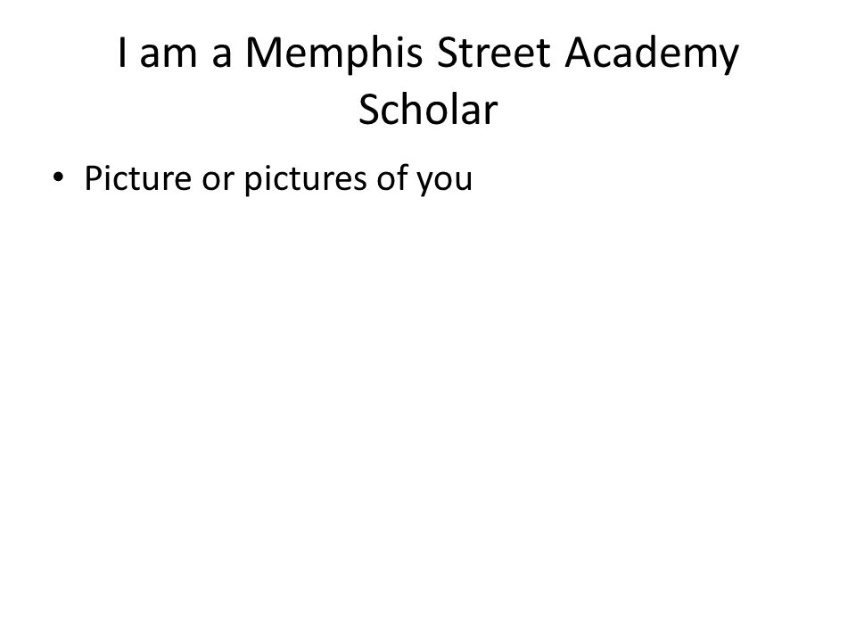 I am a Memphis Street Academy Scholar Picture or pictures of you