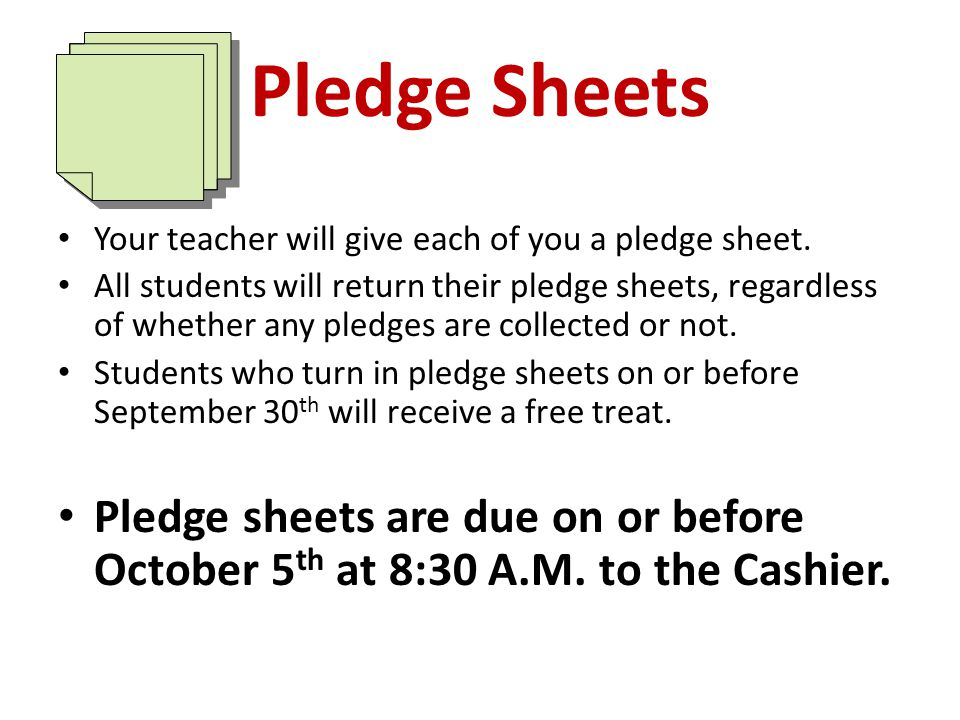 Pledge Sheets Your teacher will give each of you a pledge sheet.