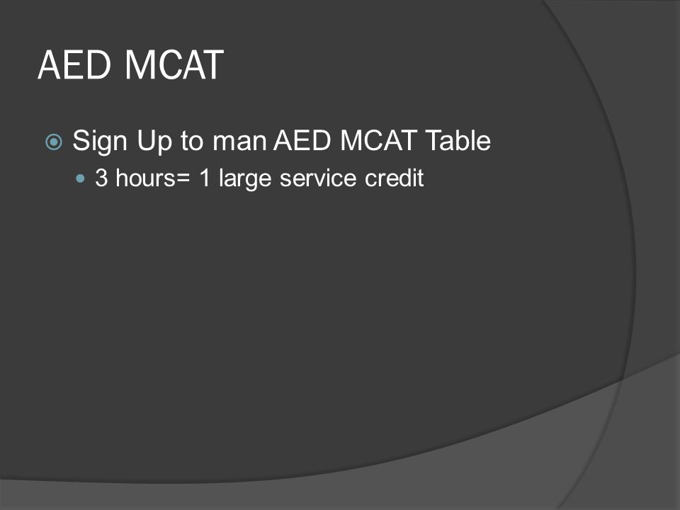 AED MCAT  Sign Up to man AED MCAT Table 3 hours= 1 large service credit
