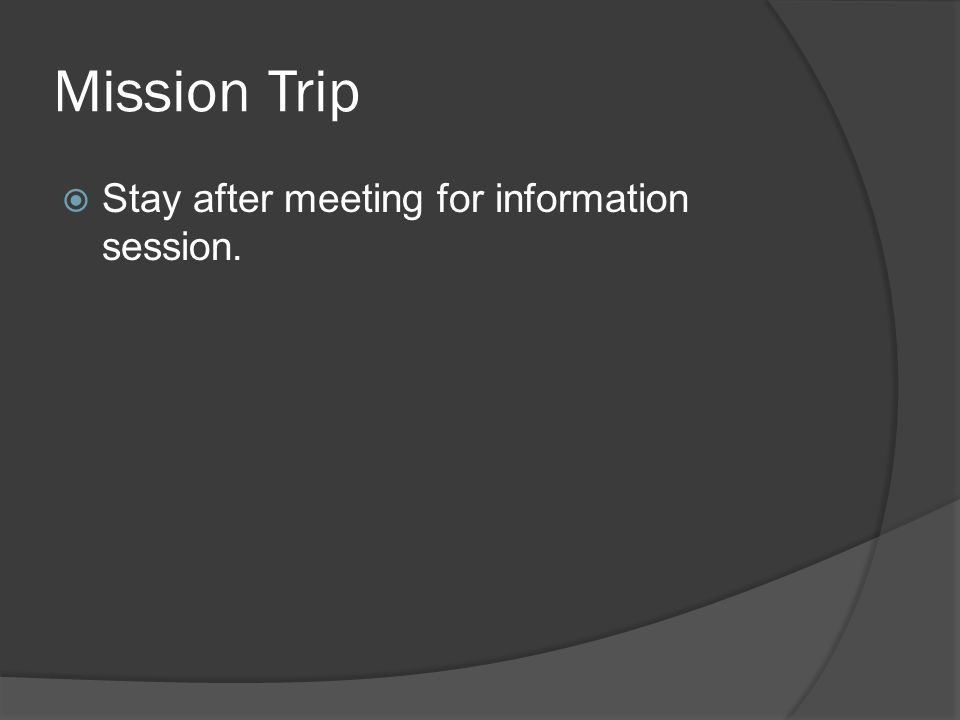 Mission Trip  Stay after meeting for information session.
