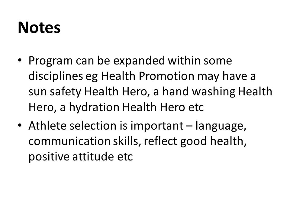 Notes Program can be expanded within some disciplines eg Health Promotion may have a sun safety Health Hero, a hand washing Health Hero, a hydration H