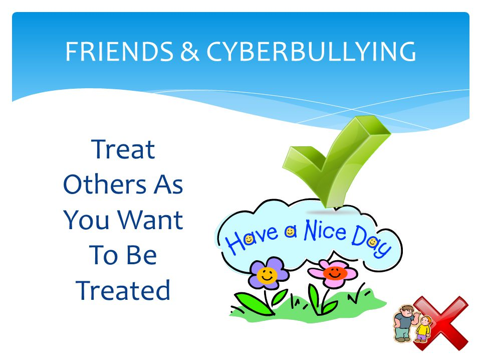 Treat Others As You Want To Be Treated FRIENDS & CYBERBULLYING
