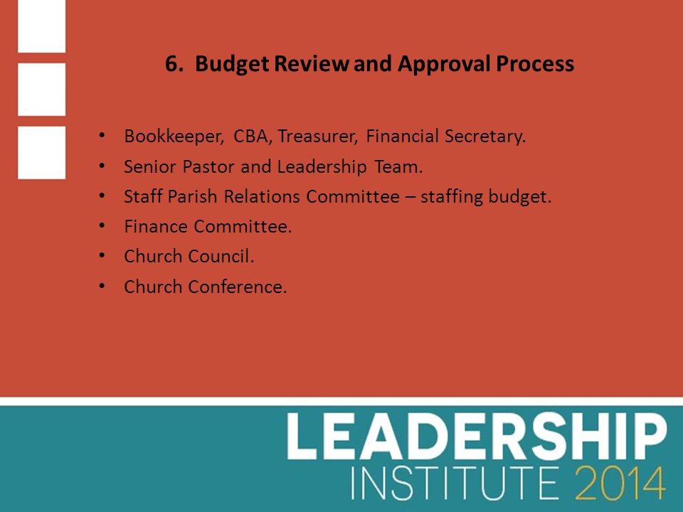 6. Budget Review and Approval Process Bookkeeper, CBA, Treasurer, Financial Secretary.