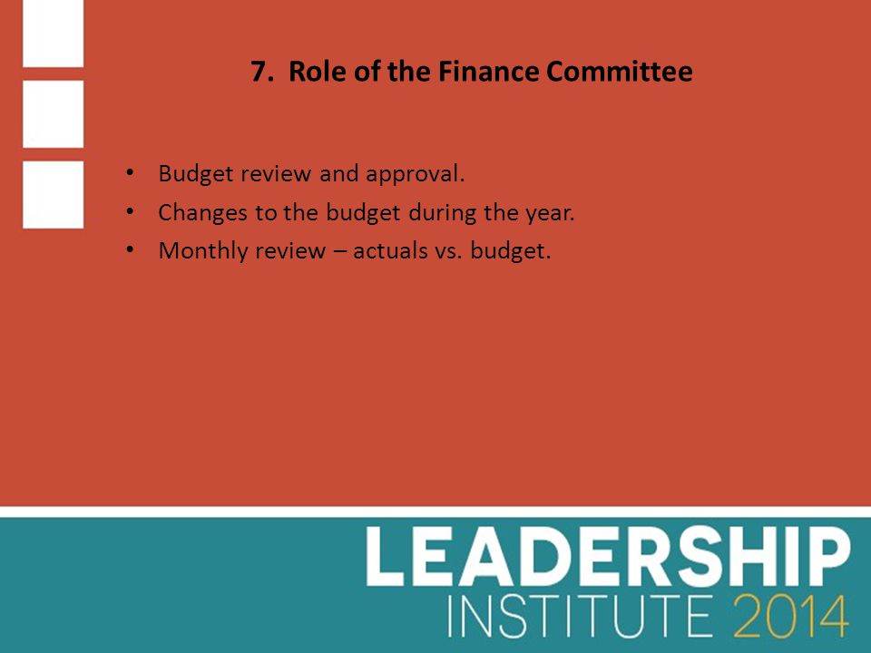 7. Role of the Finance Committee Budget review and approval.