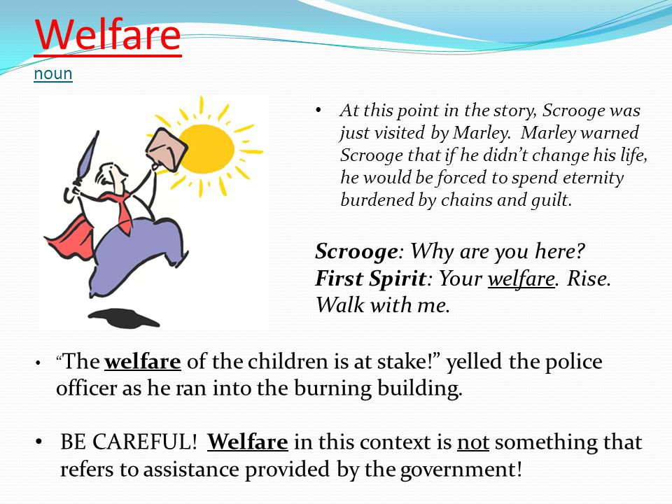 Welfare noun At this point in the story, Scrooge was just visited by Marley.