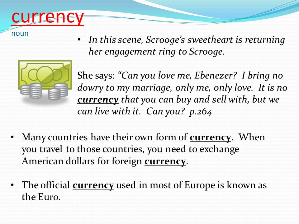 """currency noun In this scene, Scrooge's sweetheart is returning her engagement ring to Scrooge. She says: """"Can you love me, Ebenezer? I bring no dowry"""
