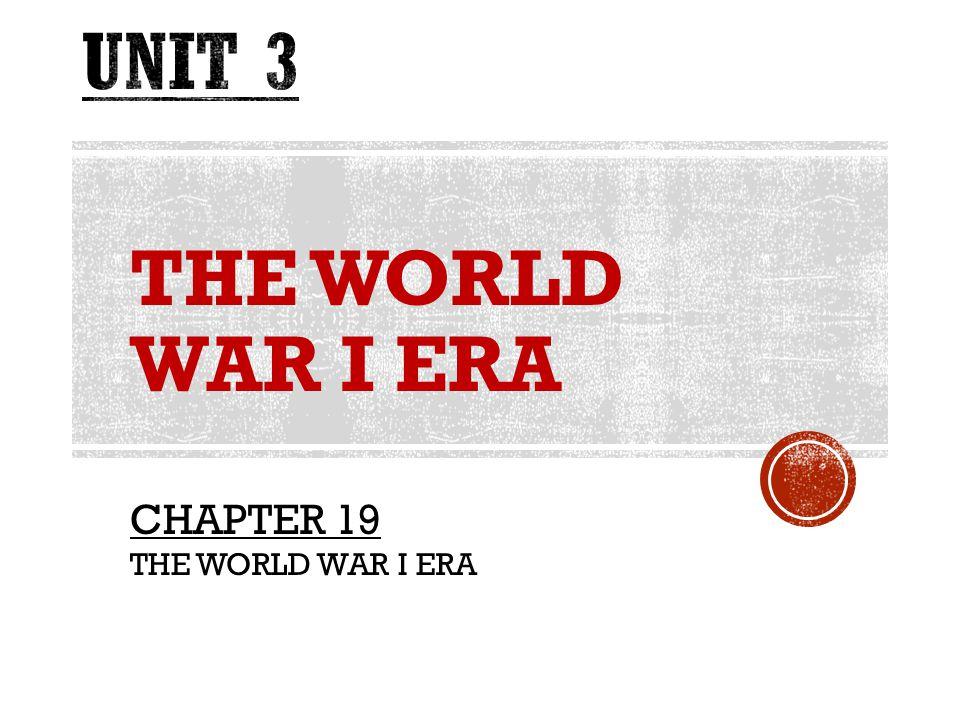 THE WORLD WAR I ERA CHAPTER 19 THE WORLD WAR I ERA
