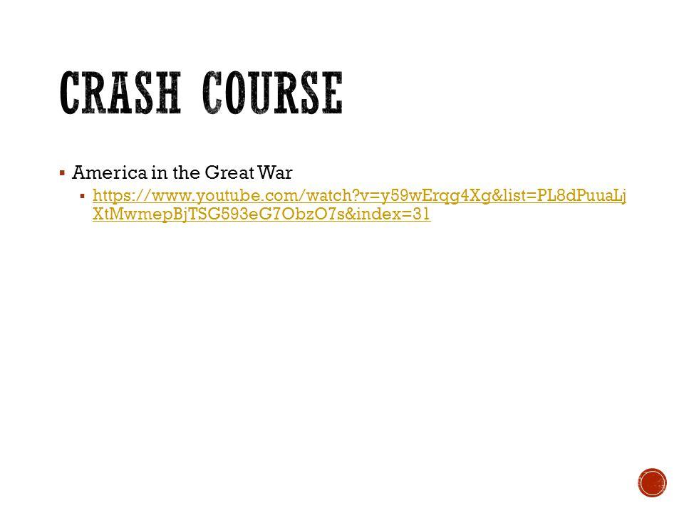  America in the Great War  https://www.youtube.com/watch?v=y59wErqg4Xg&list=PL8dPuuaLj XtMwmepBjTSG593eG7ObzO7s&index=31 https://www.youtube.com/wat