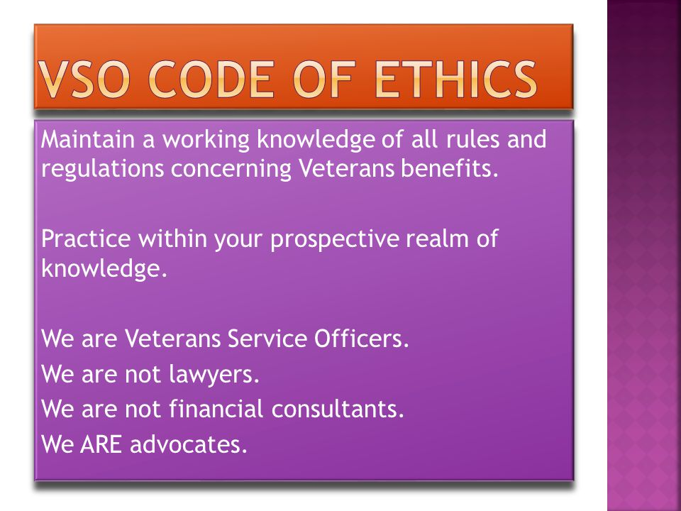 Maintain a working knowledge of all rules and regulations concerning Veterans benefits.