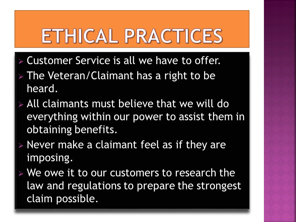  Customer Service is all we have to offer.  The Veteran/Claimant has a right to be heard.  All claimants must believe that we will do everything wi