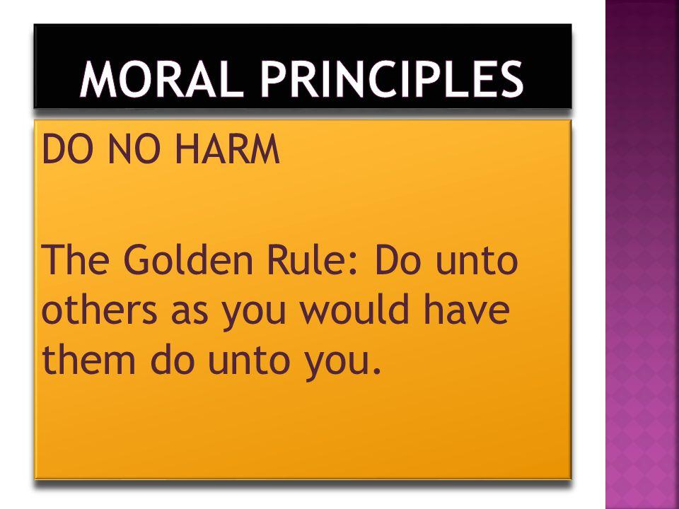 DO NO HARM The Golden Rule: Do unto others as you would have them do unto you. DO NO HARM The Golden Rule: Do unto others as you would have them do un