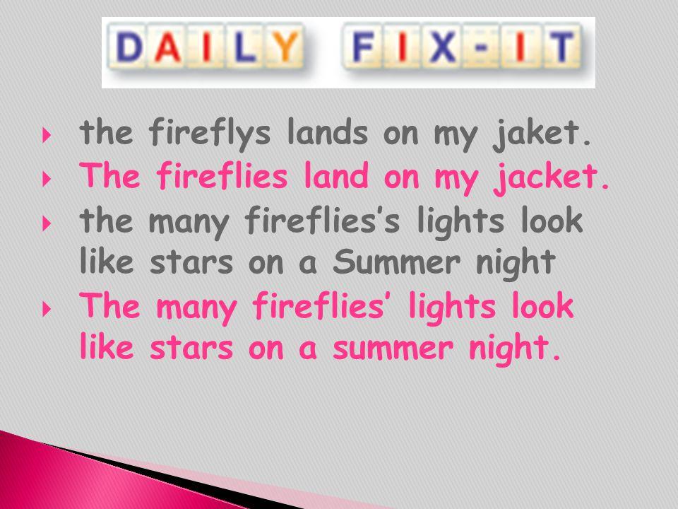  the fireflys lands on my jaket.  The fireflies land on my jacket.  the many fireflies's lights look like stars on a Summer night  The many firefl