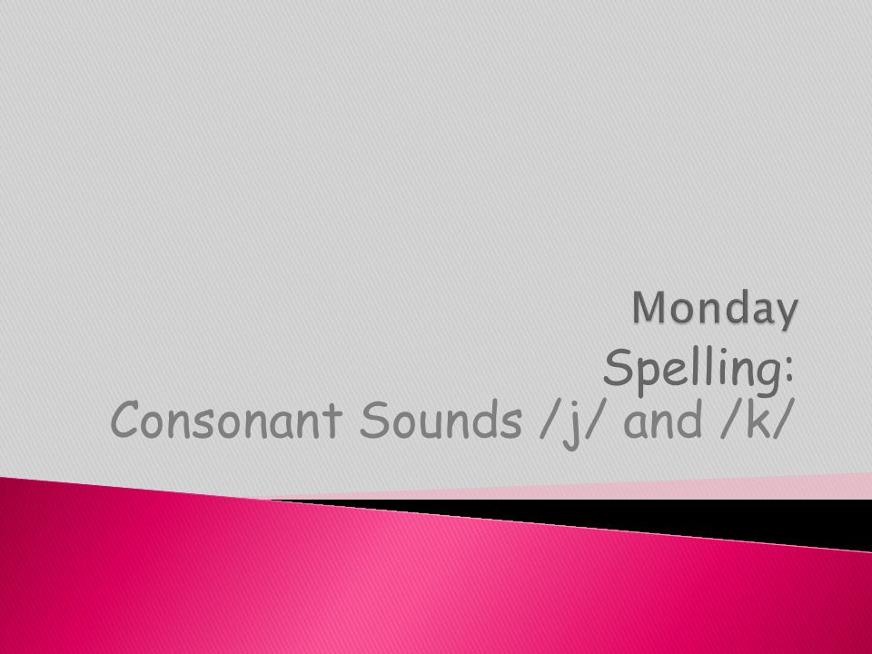 Spelling: Consonant Sounds /j/ and /k/