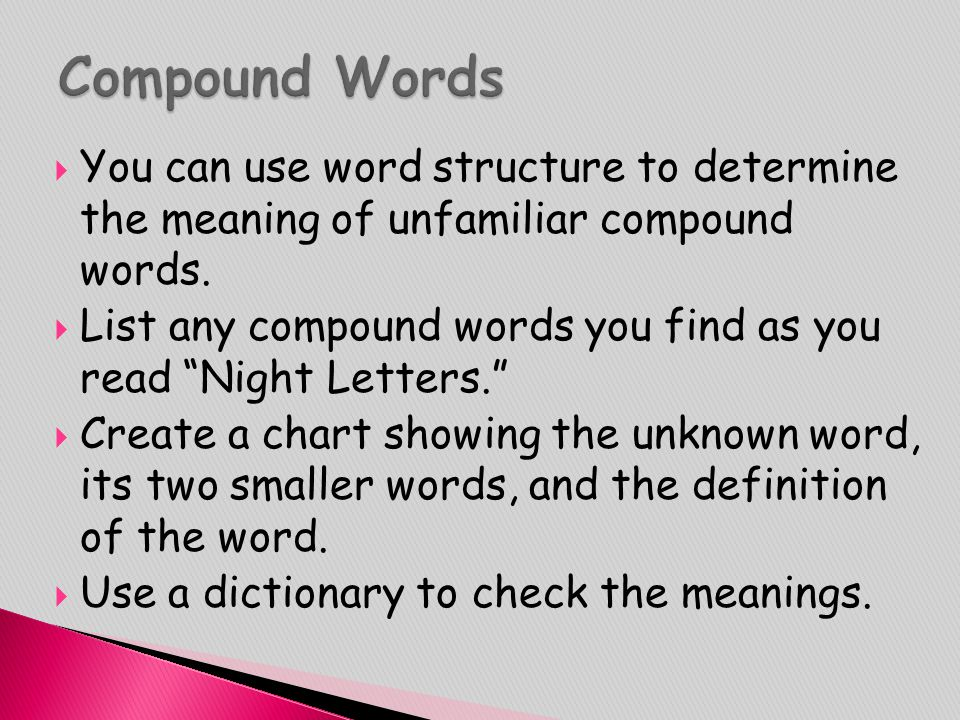 """ You can use word structure to determine the meaning of unfamiliar compound words.  List any compound words you find as you read """"Night Letters."""" """