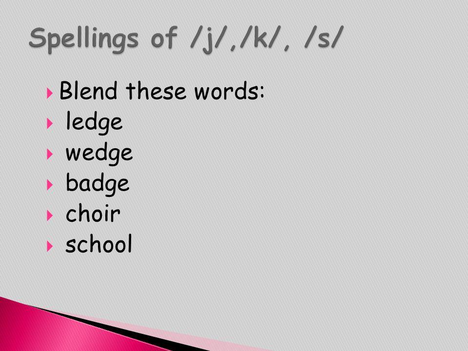  Blend these words:  ledge  wedge  badge  choir  school