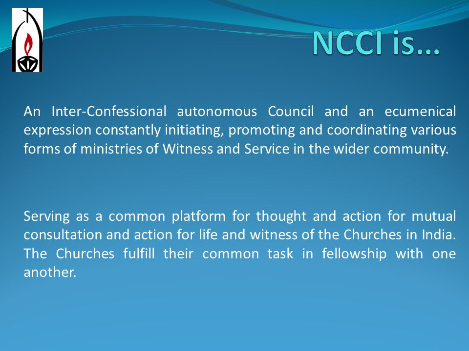 An Inter-Confessional autonomous Council and an ecumenical expression constantly initiating, promoting and coordinating various forms of ministries of Witness and Service in the wider community.