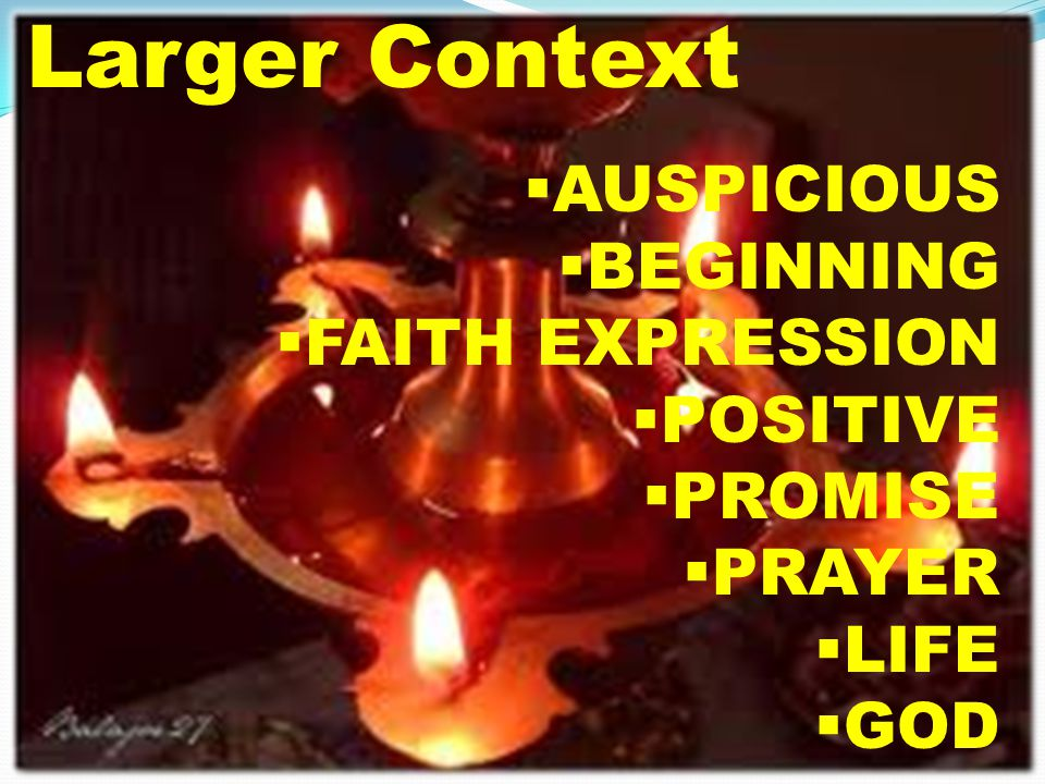 Larger Context  AUSPICIOUS  BEGINNING  FAITH EXPRESSION  POSITIVE  PROMISE  PRAYER  LIFE  GOD
