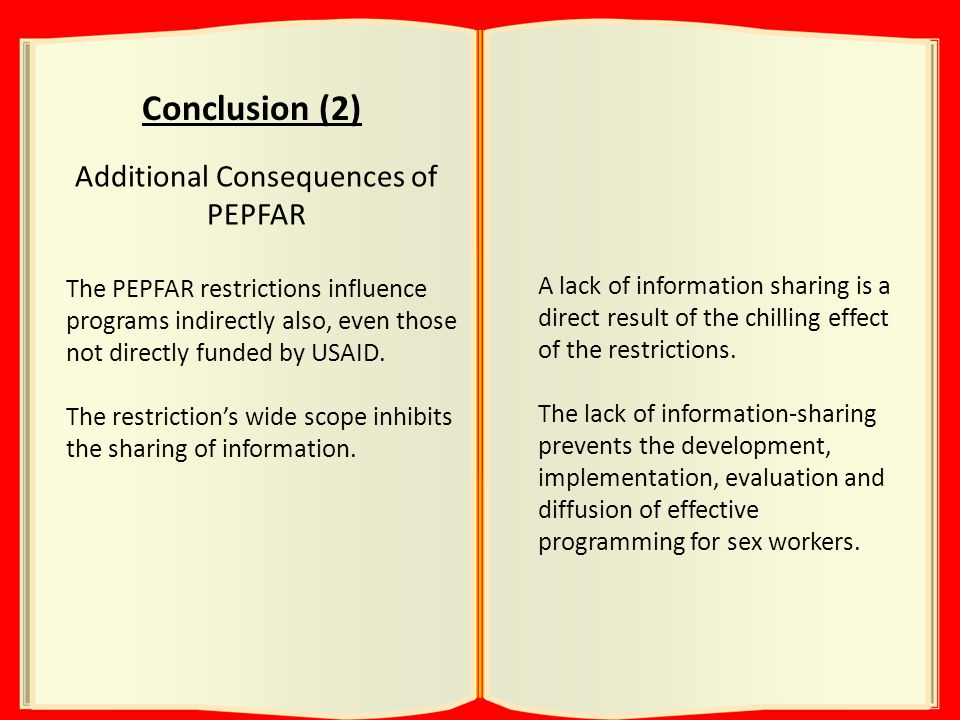 Conclusion (2) Additional Consequences of PEPFAR The PEPFAR restrictions influence programs indirectly also, even those not directly funded by USAID.
