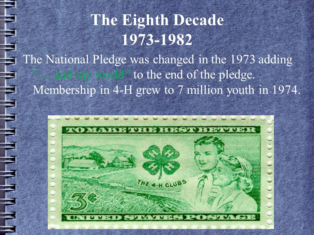 The Eighth Decade 1973-1982 The National Pledge was changed in the 1973 adding ....