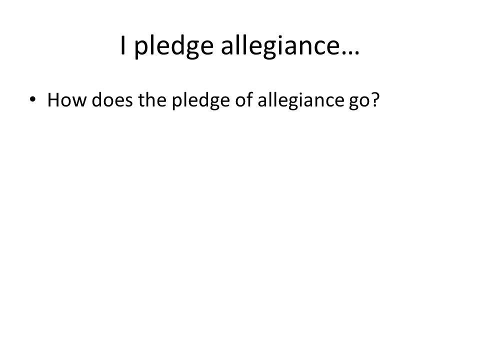 I pledge allegiance… How does the pledge of allegiance go?