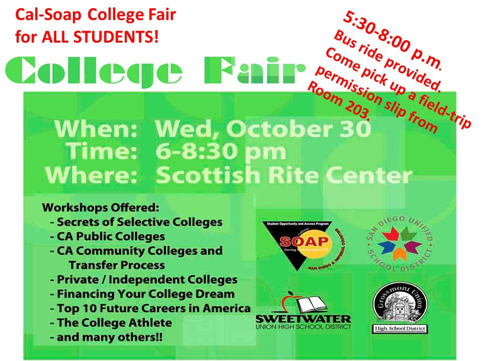 Cal-Soap College Fair for ALL STUDENTS! 5:30-8:00 p.m. Bus ride provided. Come pick up a field-trip permission slip from Room 203.