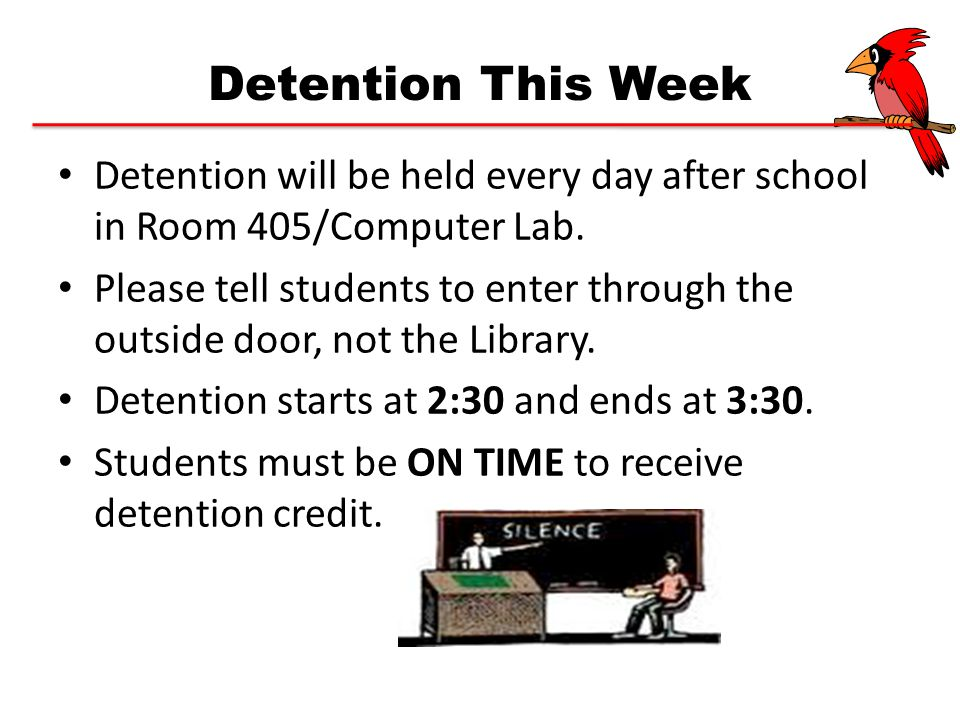 Detention This Week Detention will be held every day after school in Room 405/Computer Lab. Please tell students to enter through the outside door, no
