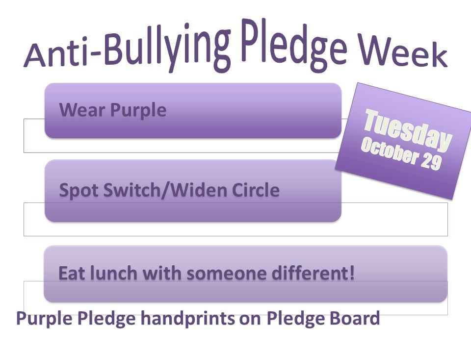 Wear Purple Spot Switch/Widen Circle Eat lunch with someone different! Purple Pledge handprints on Pledge Board
