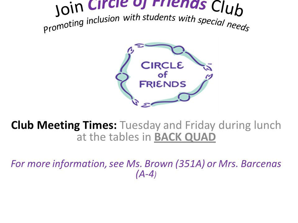 Club Meeting Times: Tuesday and Friday during lunch at the tables in BACK QUAD For more information, see Ms.