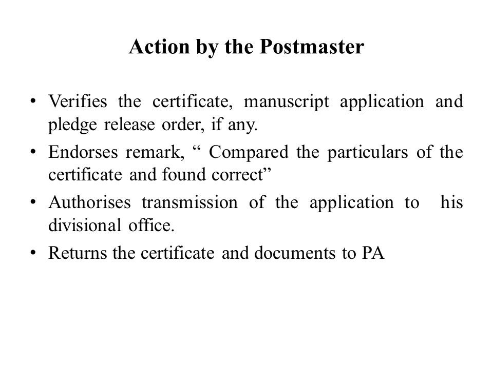 "Action by the Postmaster Verifies the certificate, manuscript application and pledge release order, if any. Endorses remark, "" Compared the particular"