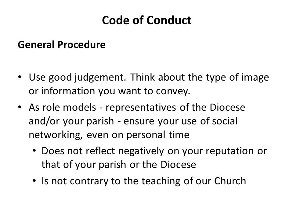 Code of Conduct General Procedure Use good judgement.
