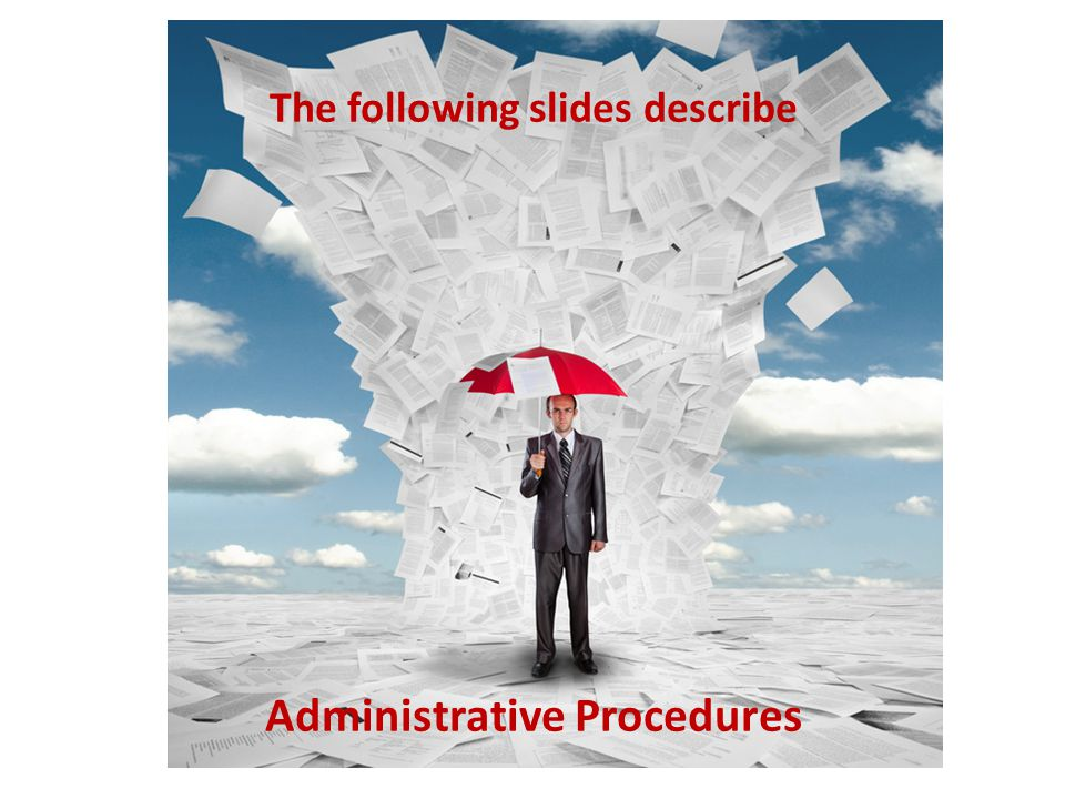 The following slides describe Administrative Procedures