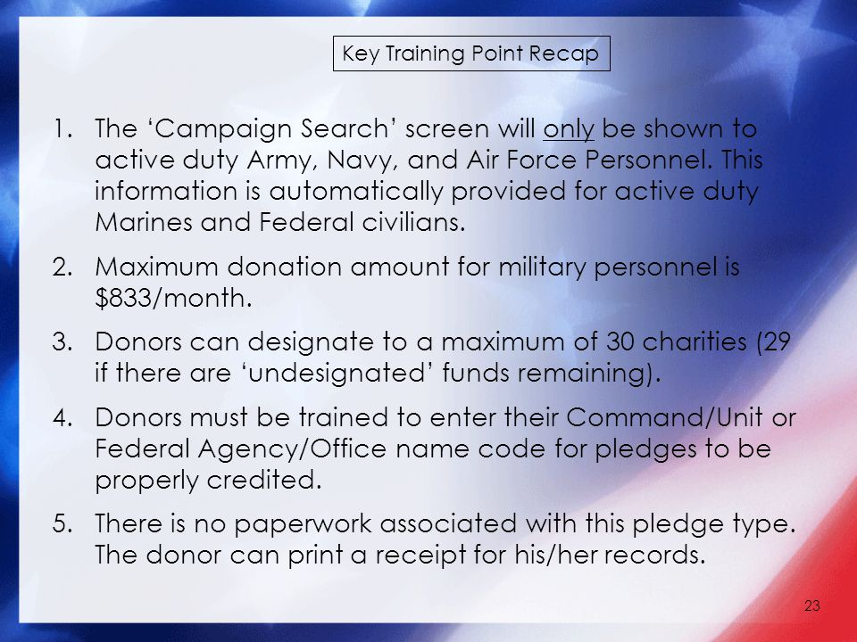 23 Key Training Point Recap 1.The 'Campaign Search' screen will only be shown to active duty Army, Navy, and Air Force Personnel.