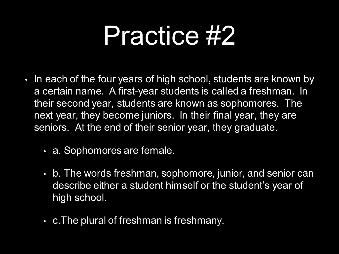 Practice #2 In each of the four years of high school, students are known by a certain name. A first-year students is called a freshman. In their secon