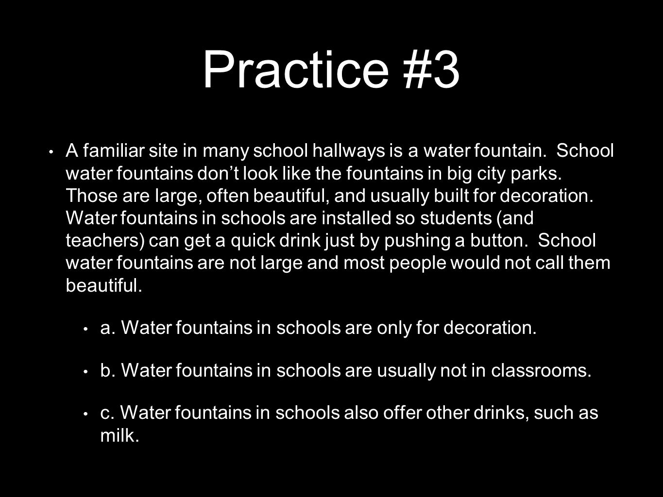 Practice #3 A familiar site in many school hallways is a water fountain. School water fountains don't look like the fountains in big city parks. Those